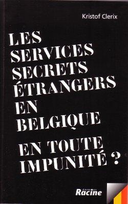 Les services secrets étrangers en Belgique. En toute impunité ? par Kristof Clerix